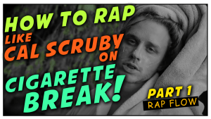 How To Rap Like Cal Scruby Cigarette Break – Part 1: Rap Flow
