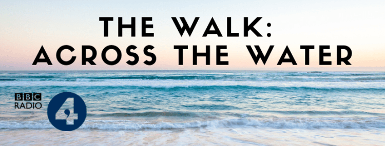 Click the image of the sea to listen to The Walk: Across The Water on BBC Radio 4