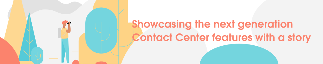 Showcasing the next generation Contact Center features with a story