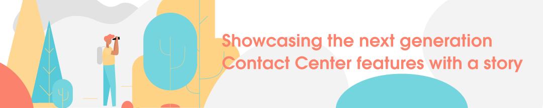 Presentando las funciones del Contact Center de próxima generación con una historia