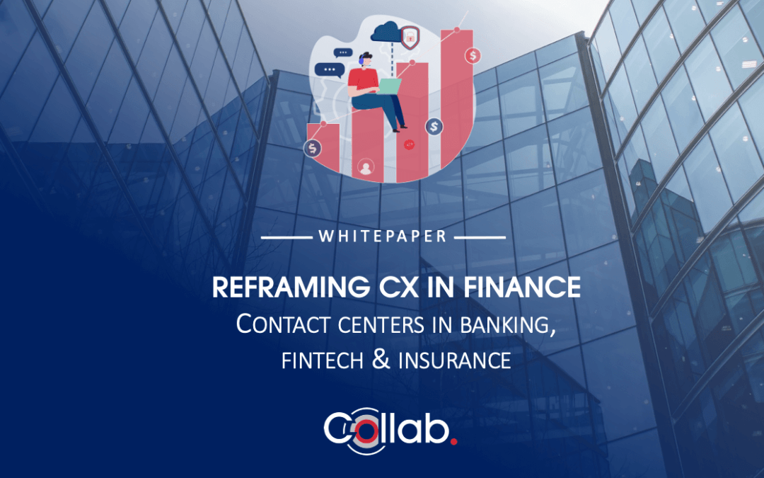 Reframing CX in finance: Contact Centers in banking, fintech & insurance