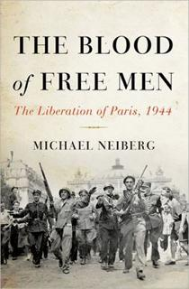 The Blood of Free Men: The Liberation of Paris, 1944 by Michael Neiberg