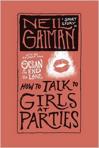 Quick Hit: How to Talk to Girls at Parties by Neil Gaiman