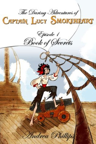 Episode 1: Book of Secrets (The Daring Adventures of Captain Lucy Smokeheart)