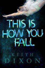 This Is How You Fall by Keith Dixon