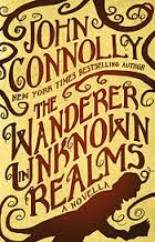 The Wanderer in Unknown Realms by John Connolly