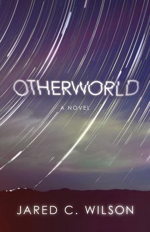 Otherworld by Jared C. Wilson