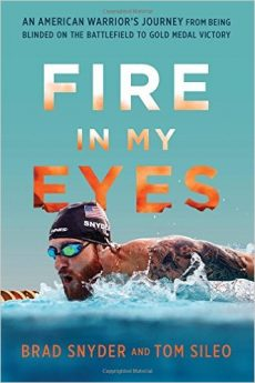Fire In My Eyes: An American Warrior's Journey by Brad Snyder and Tom Sileo