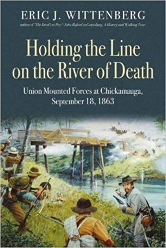 Holding the Line on the River of Death: Union Mounted Forces at Chickamauga, September 18, 1863 by Eric J. Wittenberg