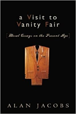 A Visit to Vanity Fair by Alan Jacobs