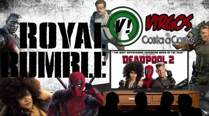 C506 y VCC! Royal Rumble 05 – Deadpool trae más y mejor (VIDEO)