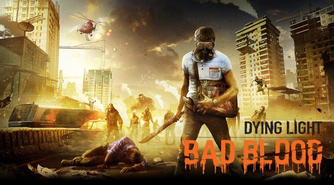 Dying Light: Bad Blood, ya esta disponible en acceso anticipado.