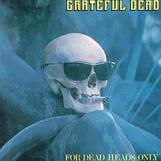 for dead heads only
