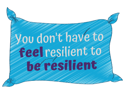 You don't have to feel resilient to be resilient
