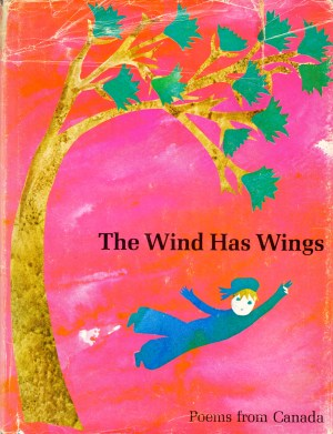 The Wind Has Wings: Poems from Canada, 1968, Oxford University Press. Compiled by Mary Alice Downie and Barbara Robertson; illustrated by Elizabeth Cleaver. (ISBN-0-19-540026-7)
