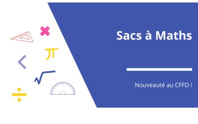 Les Sacs à Maths : Nouveautés au CFFD !