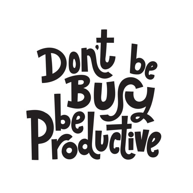 "Graphic that says ""Don't be busy be productive"""