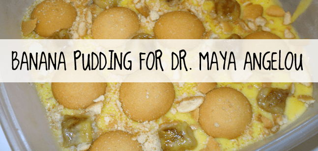 Banana Pudding recipe in honor of Dr. Maya Angelou