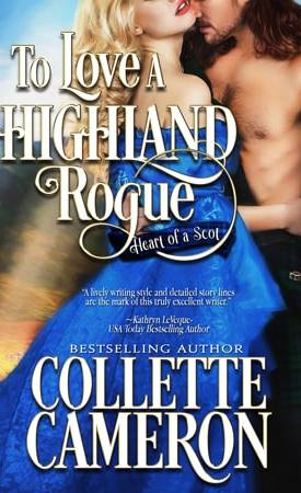 To Love a Highland Rogue, Heart of a Scot, Best Historical romance book to read online, Collette Cameron historical romances, best historical romance book authors, Historical regency romance books, Best historical romances, Best romance novels, historical Scottish romances, historical Scottish romance books, Historical Regency romances, Collette Cameron Historical regency Romances, Collette Cameron Historical regency romance books, Collette Cameron Scottish Romances, Collette Cameron Highlander romances, wallflower historical Scottish romances, wounded hero historical regency romances, lord ladies in love historical regency romances, best historical romance books, best historical regency romance authors, Regency England dukes scoundrels, Regency England betrothals weddings, Regency England rakes rogues, enemies lovers historical romance books, marriage convenience historical romance books, best historical romance novels,