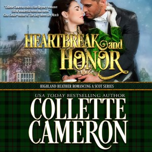 Collette Cameron historical romances, Heartbreak and Honor, Best Regency romance books, Historical romance books to read online, Regency historical romance ebooks, best regency romance novels 2017, Regency England dukes historical romance Kindle, Regency England historical romance Novels, Highland Heather Romancing a Scot Series, , USA Today Bestselling Author Collette Cameron, Collette Cameron historical romances, Collette Cameron Regency romances, Collette Cameron romance novels, Collette Cameron Scottish historical romance books, Blue Rose Romance, Bestselling historical romance authors, historical romance novels, Regency romance novels, Highlander romance books, Scottish romance novels, romance novel covers, Bestselling romance novels, Bestselling Regency romances, Bestselling Scottish Romances, Bestselling Highlander romances, Victorian Romances, lords and ladies romance novels, Regency England Dukes romance books, aristocrats and royalty, happily ever after novels, love stories, wallflowers, rakes and rogues, award-winning books, Award-winning author, historical romance audio books, collettecameron.com, The Regency Rose Newsletter, Sweet-to-Spicy Timeless Romance, historical romance meme, romance meme, historical regency romance, historical romance audio books, Regency Romance Audio books, Scottish Romance Audio books,
