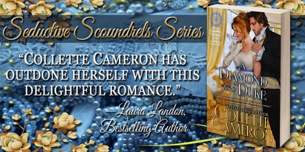 Collette Cameron historical romances, Seductive Scoundrels series, Best Regency romance books, Historical romance books to read online, Regency historical romance ebooks, best regency romance novels 2017, Regency England dukes historical romance Kindle, Regency England historical romance Novels