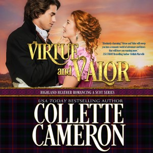 Collette Cameron historical romances, Virtue and Valor, Best Regency romance books, USA Today Bestselling Author Collette Cameron, Collette Cameron historical romances, Collette Cameron Regency romances, Collette Cameron romance novels, Collette Cameron Scottish historical romance books, Blue Rose Romance, Bestselling historical romance authors, historical romance novels, Regency romance novels, Highlander romance books, Scottish romance novels, romance novel covers, Bestselling romance novels, Bestselling Regency romances, Bestselling Scottish Romances, Bestselling Highlander romances, Victorian Romances, lords and ladies romance novels, Regency England Dukes romance books, aristocrats and royalty, happily ever after novels, love stories, wallflowers, rakes and rogues, award-winning books, Award-winning author, historical romance audio books, collettecameron.com, The Regency Rose Newsletter, Sweet-to-Spicy Timeless Romance, historical romance meme, romance meme, historical regency romance Historical romance books to read online, Regency historical romance ebooks, best regency romance novels 2017, Regency England dukes historical romance Kindle, Regency England historical romance Novels, Highland Heather Romancing a Scot Series, , USA Today Bestselling Author Collette Cameron, Collette Cameron historical romances, Collette Cameron Regency romances, Collette Cameron romance novels, Collette Cameron Scottish historical romance books, Blue Rose Romance, Bestselling historical romance authors, historical romance novels, Regency romance novels, Highlander romance books, Scottish romance novels, romance novel covers, Bestselling romance novels, Bestselling Regency romances, Bestselling Scottish Romances, Bestselling Highlander romances, Victorian Romances, lords and ladies romance novels, Regency England Dukes romance books, aristocrats and royalty, happily ever after novels, love stories, wallflowers, rakes and rogues, award-winning books, Award-winning author, historical romance audio books, collettecameron.com, The Regency Rose Newsletter, Sweet-to-Spicy Timeless Romance, historical romance meme, romance meme, historical regency romance, historical romance audio books, Regency Romance Audio books, Scottish Romance Audio books,