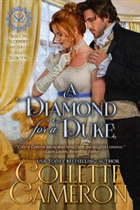 A Diamond for a Duke, Seductive Scoundrels series, USA Today Bestselling Author Collette Cameron, Collette Cameron historical romances, Collette Cameron Regency romances, Collette Cameron romance novels, Collette Cameron Scottish historical romance books, Blue Rose Romance, Bestselling historical romance authors, historical romance novels, Regency romance novels, Highlander romance books, Scottish romance novels, romance novel covers, Bestselling romance novels, Bestselling Regency romances, Bestselling Scottish Romances, Bestselling Highlander romances, Victorian Romances, lords and ladies romance novels, Regency England Dukes romance books, aristocrats and royalty, happily ever after novels, love stories, wallflowers, rakes and rogues, award-winning books, Award-winning author, historical romance audio books, collettecameron.com, The Regency Rose Newsletter, Sweet-to-Spicy Timeless Romance