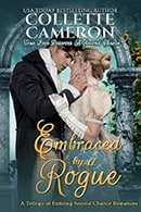 Embraced by a Rogue,USA Today Bestselling Author Collette Cameron, Collette Cameron historical romances, Collette Cameron Regency romances, Collette Cameron romance novels, Collette Cameron Scottish historical romance books, Blue Rose Romance, Bestselling historical romance authors, historical romance novels, Regency romance novels, Highlander romance books, Scottish romance novels, romance novel covers, Bestselling romance novels, Bestselling Regency romances, Bestselling Scottish Romances, Bestselling Highlander romances, Victorian Romances, lords and ladies romance novels, Regency England Dukes romance books, aristocrats and royalty, happily ever after novels, love stories, wallflowers, rakes and rogues, award-winning books, Award-winning author, historical romance audio books, collettecameron.com, The Regency Rose Newsletter, Sweet-to-Spicy Timeless Romance, historical romance meme, romance meme, historical regency romance