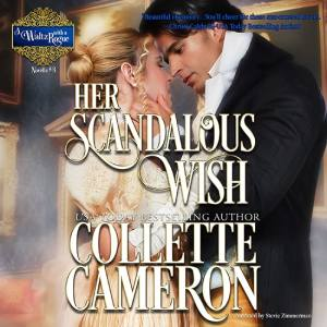 Her Scandalous Wish, A Waltz with a Rogue Series, USA Today Bestselling Author Collette Cameron, Collette Cameron historical romances, Collette Cameron Regency romances, Collette Cameron romance novels, Collette Cameron Scottish historical romance books, Blue Rose Romance, Bestselling historical romance authors, historical romance novels, Regency romance novels, Highlander romance books, Scottish romance novels, romance novel covers, Bestselling romance novels, Bestselling Regency romances, Bestselling Scottish Romances, Bestselling Highlander romances, Victorian Romances, lords and ladies romance novels, Regency England Dukes romance books, aristocrats and royalty, happily ever after novels, love stories, wallflowers, rakes and rogues, award-winning books, Award-winning author, historical romance audio books, collettecameron.com, The Regency Rose Newsletter, Sweet-to-Spicy Timeless Romance, historical romance meme, romance meme, historical regency romance, historical romance audio books, Regency Romance Audio books, Scottish Romance Audio books