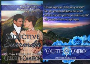 Seductive Surrender, Highland Heather Romancing a Scot Series, , USA Today Bestselling Author Collette Cameron, Collette Cameron historical romances, Collette Cameron Regency romances, Collette Cameron romance novels, Collette Cameron Scottish historical romance books, Blue Rose Romance, Bestselling historical romance authors, historical romance novels, Regency romance novels, Highlander romance books, Scottish romance novels, romance novel covers, Bestselling romance novels, Bestselling Regency romances, Bestselling Scottish Romances, Bestselling Highlander romances, Victorian Romances, lords and ladies romance novels, Regency England Dukes romance books, aristocrats and royalty, happily ever after novels, love stories, wallflowers, rakes and rogues, award-winning books, Award-winning author, historical romance audio books, collettecameron.com, The Regency Rose Newsletter, Sweet-to-Spicy Timeless Romance, historical romance meme, romance meme, historical regency romance, historical romance audio books, Regency Romance Audio books, Scottish Romance Audio books,