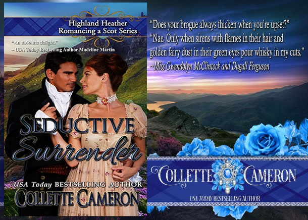 Seductive Surrender, Highland Heather Romance a Scot series, USA Today Bestselling Author Collette Cameron, Collette Cameron historical romances, Collette Cameron Regency romances, Collette Cameron romance novels, Collette Cameron Scottish historical romance books, Blue Rose Romance, Bestselling historical romance authors, historical romance novels, Regency romance novels, Highlander romance books, Scottish romance novels, romance novel covers, Bestselling romance novels, Bestselling Regency romances, Bestselling Scottish Romances, Bestselling Highlander romances,Seductive Surrender, Highland Heather Romancing a Scot Series, USA Today Bestselling Author Collette Cameron, Collette Cameron historical romances, Collette Cameron Regency romances, Collette Cameron romance novels, Collette Cameron Scottish historical romance books, Blue Rose Romance, Bestselling historical romance authors, historical romance novels, Regency romance novels, Highlander romance books, Scottish romance novels, romance novel covers, Bestselling romance novels, Bestselling Regency romances, Bestselling Scottish Romances, Bestselling Highlander romances, Victorian Romances, lords and ladies romance novels, Regency England Dukes romance books, aristocrats and royalty, happily ever after novels, love stories, wallflowers, rakes and rogues, award-winning books, Award-winning author, historical romance audio books