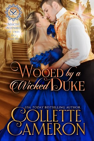 Wooed by a Wicked Duke Releases, Seductive Scoundrels Series, Duke regency romance, Duke historical romance, Bestselling Historical Romance Novels, Best selling Regency romance novels, Friends to lovers historical romance