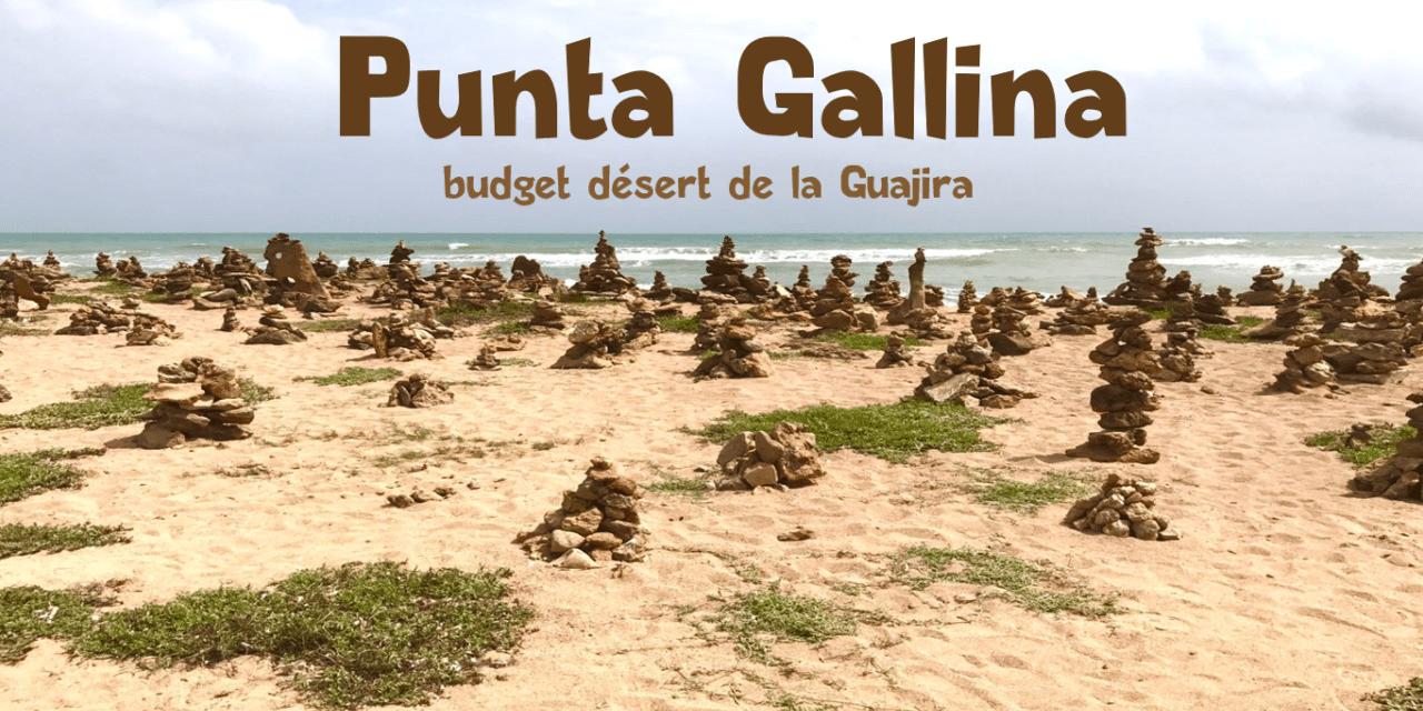 Budget Punta Gallina et désert de la Guajira colombienne