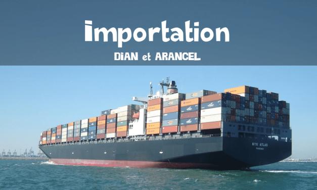 Importer en Colombie – DIAN et Arancel