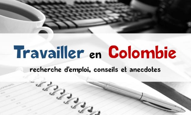 Travailler en Colombie : conseils et anecdotes