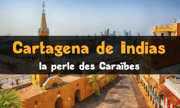 Visiter Carthagène des Indes (Cartagena de Indias)