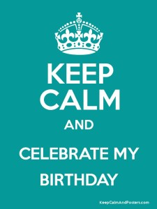 Keep Calm & Celebrate My Birthday