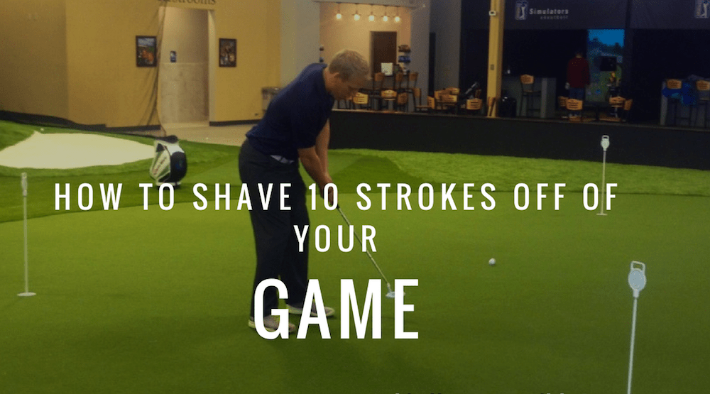 shave 10 strokes off of your game