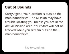 Out of bounds message - Sorry Agent! Your location is outside the map boundaries.