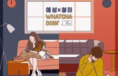 Yesung (예성) x Chungha (청하) – Whatcha Doin' (지금 어디야?)