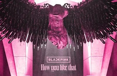 BLACKPINK – How You Like That