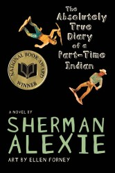The Absolutely True Diary of a Part-Time Indian by Sherman Alexie, illustrated by Ellen Forney.