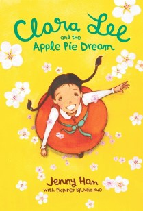 Clara Lee and the Apple Pie Dream by Jenny Han, pictures by Julia Kuo (alternate cover).
