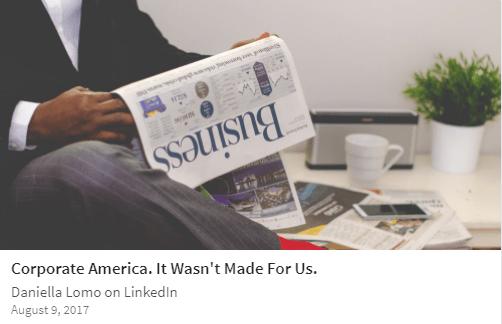 Corporate America It Wasnt Made For Us Daniella Lomo Linkedin