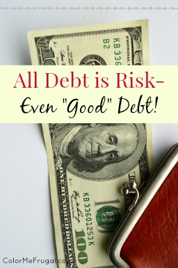 "ALL Debt is Risk, whether it is ""Good"" Debt or Not!"