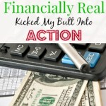 How Getting Financially Real Kicked My Butt Into Action
