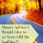 Money Advice I Would Give to 20 Year-Old Me (and YOU!)