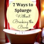 Ways to Splurge Without Breaking the Bank