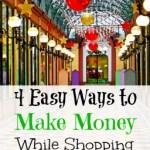 4 Ways to Make Money While Shopping