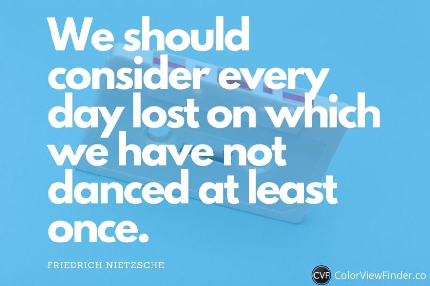 Happiness and Love - We should consider every day lost on which we have not danced at least once.